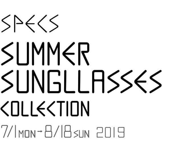 SPECS SUMMER SUNGLASSES COLLECTION 7/1 mon - 8/18 sun 2019